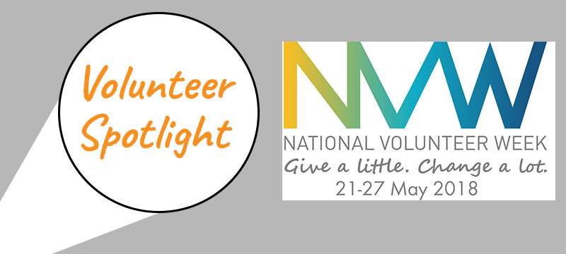 Volunteer Spotlight - National Volunteer Week. Give a little. Change a lot. 21-27 May 2018