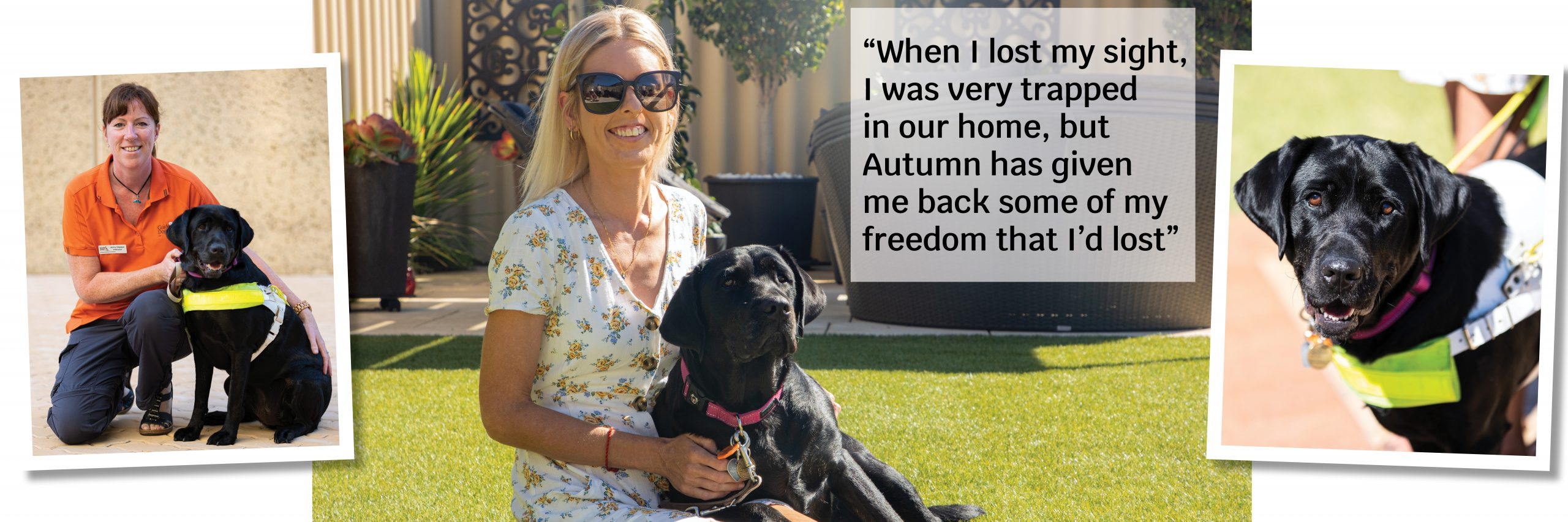 Images of black Guide Dog with Guide Dog trainer and handler. Text reads: When I lost my sight, I was very trapped in our home, but Autumn has given me back some of my freedom that I'd lost